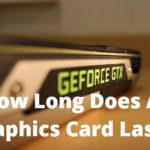 How Long Does A Graphics Card Last