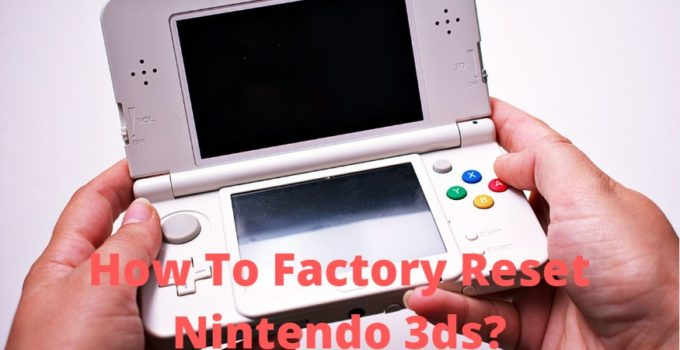 How To Factory Reset Nintendo 3ds?
