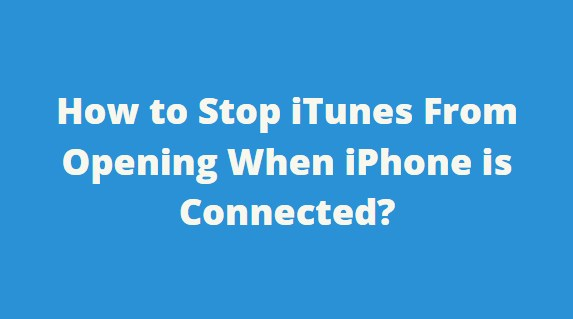 How to Stop iTunes From Opening When iPhone is Connected