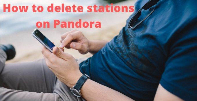 How to delete stations on Pandora
