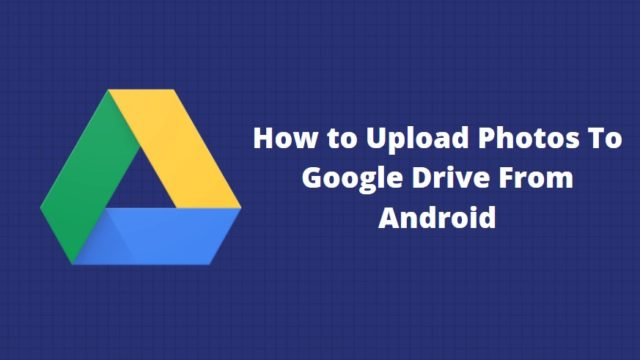Upload Photos To Google Drive From Android