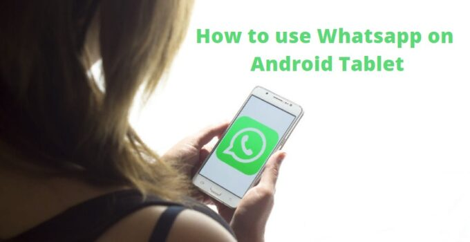 use Whatsapp on Android Tablet