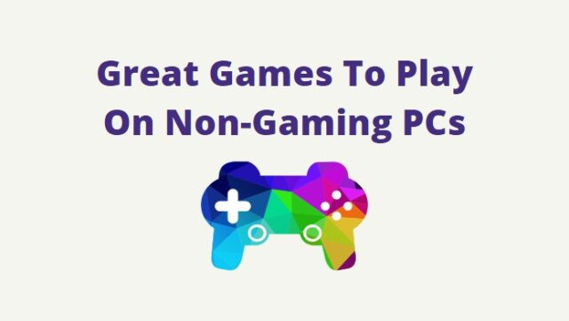 Great Games To Play On Non-Gaming PCs
