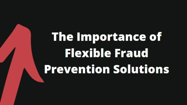 Flexible Fraud Prevention Solutions