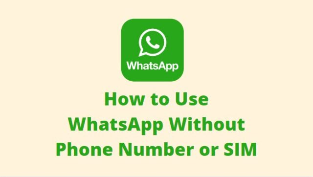 Use WhatsApp Without Phone Number or SIM