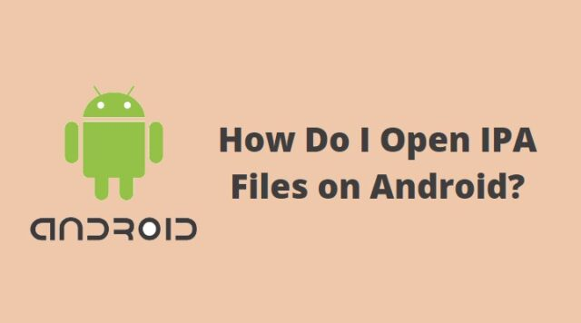 How Do I Open IPA Files on Android