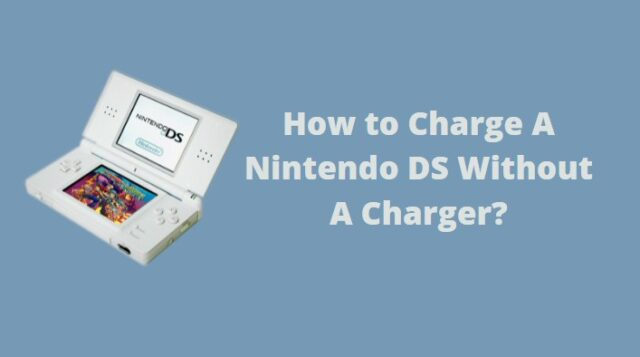How to Charge A Nintendo DS Without A Charger